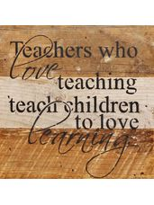 """Teachers Who Love Teaching"" Reclaimed Wood Wall Art"